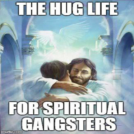 The Hug Life of Spiritual Gangsters